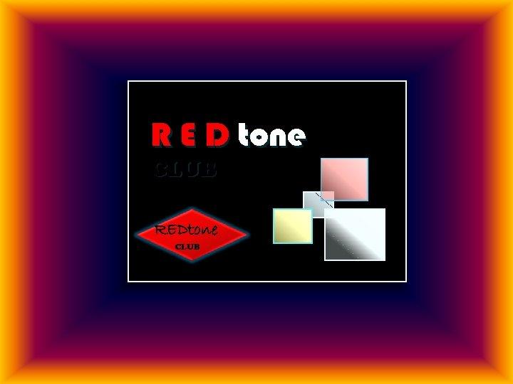 R E D tone CLUB REDtone CLUB