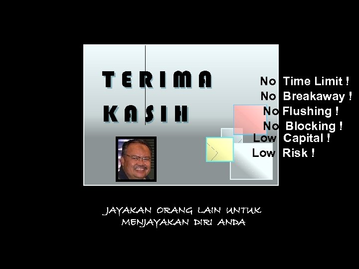 TERIMA KASIH No Time Limit ! No Breakaway ! No Flushing ! No Blocking