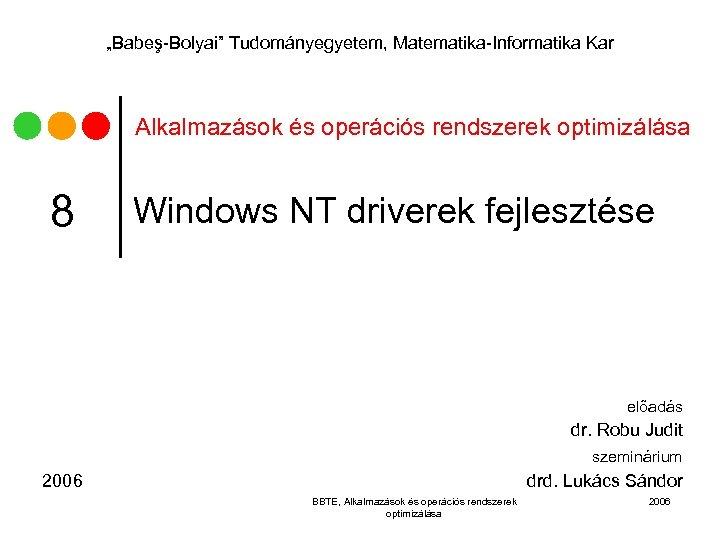"""""""Babeş-Bolyai"""" Tudományegyetem, Matematika-Informatika Kar Alkalmazások és operációs rendszerek optimizálása 8 Windows NT driverek fejlesztése"""