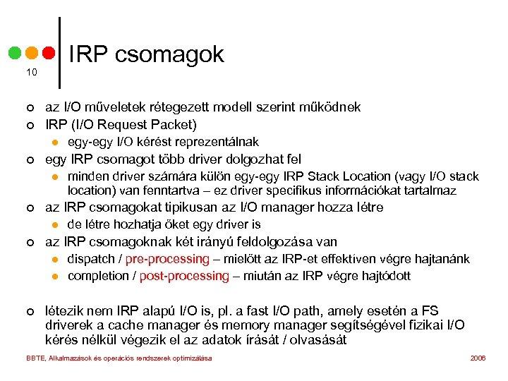 IRP csomagok 10 ¢ ¢ az I/O műveletek rétegezett modell szerint működnek IRP (I/O