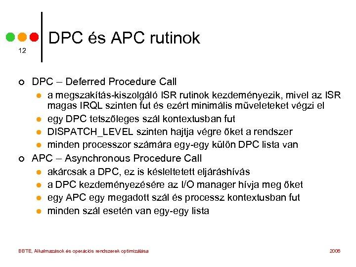 12 ¢ ¢ DPC és APC rutinok DPC – Deferred Procedure Call l a
