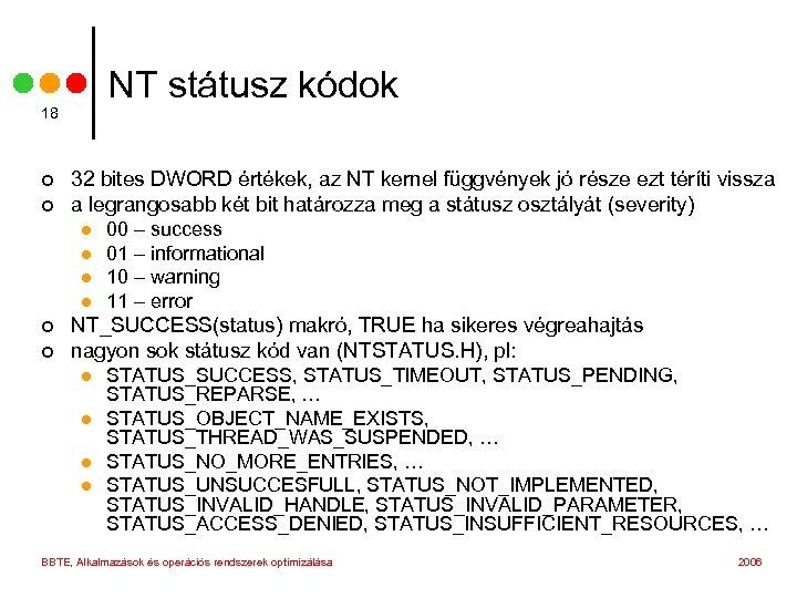 NT státusz kódok 18 ¢ ¢ 32 bites DWORD értékek, az NT kernel függvények