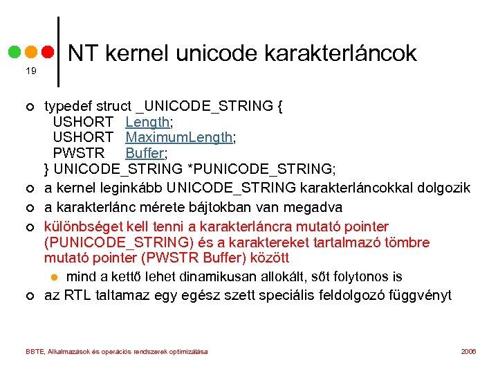 19 ¢ ¢ ¢ NT kernel unicode karakterláncok typedef struct _UNICODE_STRING { USHORT Length;