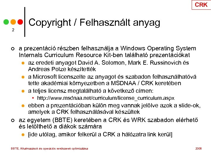 CRK Copyright / Felhasznált anyag 2 ¢ a prezentáció részben felhasználja a Windows Operating
