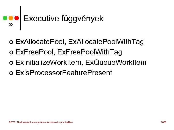 20 Executive függvények Ex. Allocate. Pool, Ex. Allocate. Pool. With. Tag ¢ Ex. Free.