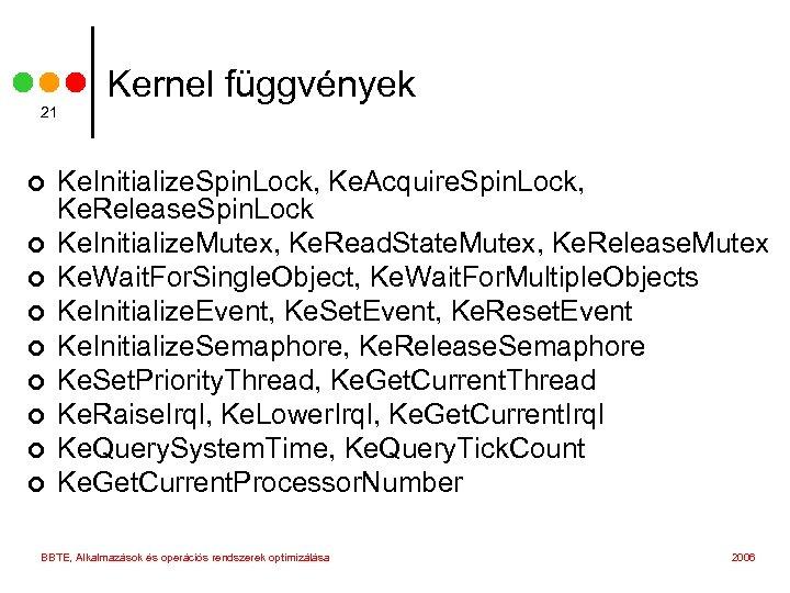 21 ¢ ¢ ¢ ¢ ¢ Kernel függvények Ke. Initialize. Spin. Lock, Ke. Acquire.