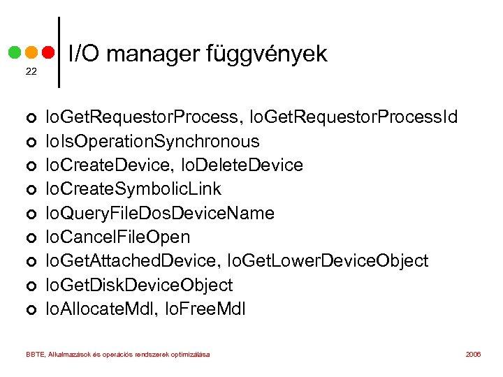 22 ¢ ¢ ¢ ¢ ¢ I/O manager függvények Io. Get. Requestor. Process, Io.