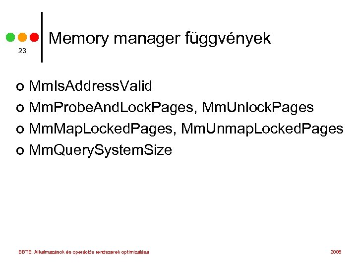 23 Memory manager függvények Mm. Is. Address. Valid ¢ Mm. Probe. And. Lock. Pages,
