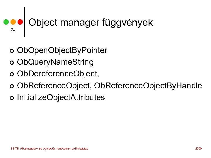 24 ¢ ¢ ¢ Object manager függvények Ob. Open. Object. By. Pointer Ob. Query.