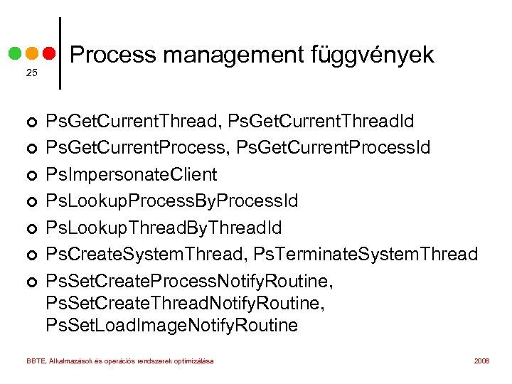 25 ¢ ¢ ¢ ¢ Process management függvények Ps. Get. Current. Thread, Ps. Get.