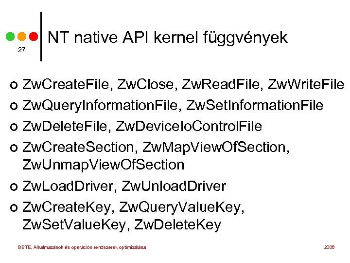 27 NT native API kernel függvények Zw. Create. File, Zw. Close, Zw. Read. File,
