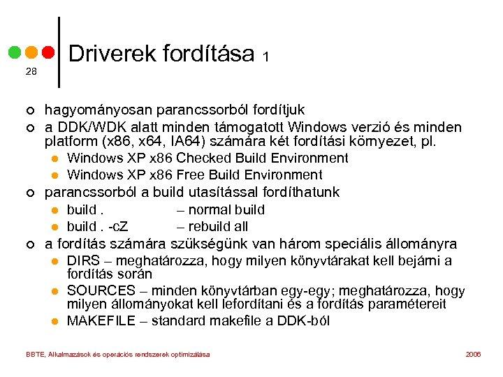 28 ¢ ¢ Driverek fordítása 1 hagyományosan parancssorból fordítjuk a DDK/WDK alatt minden támogatott
