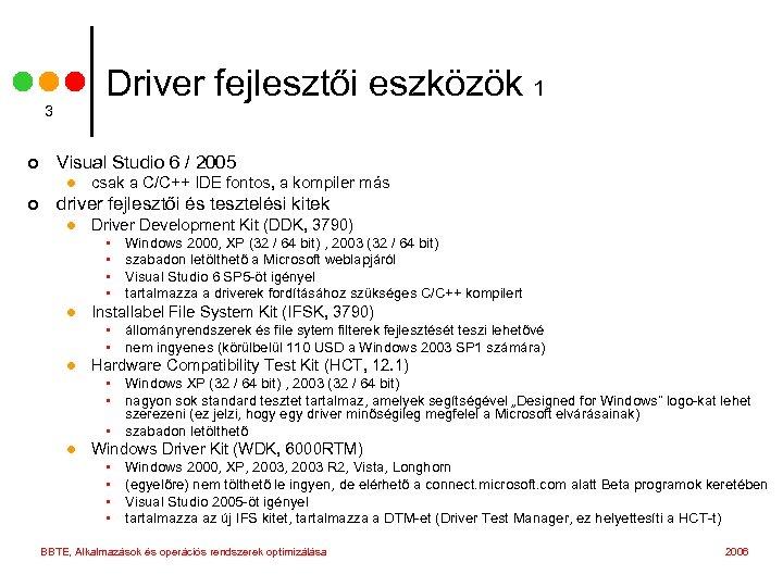 Driver fejlesztői eszközök 1 3 ¢ Visual Studio 6 / 2005 l ¢ csak