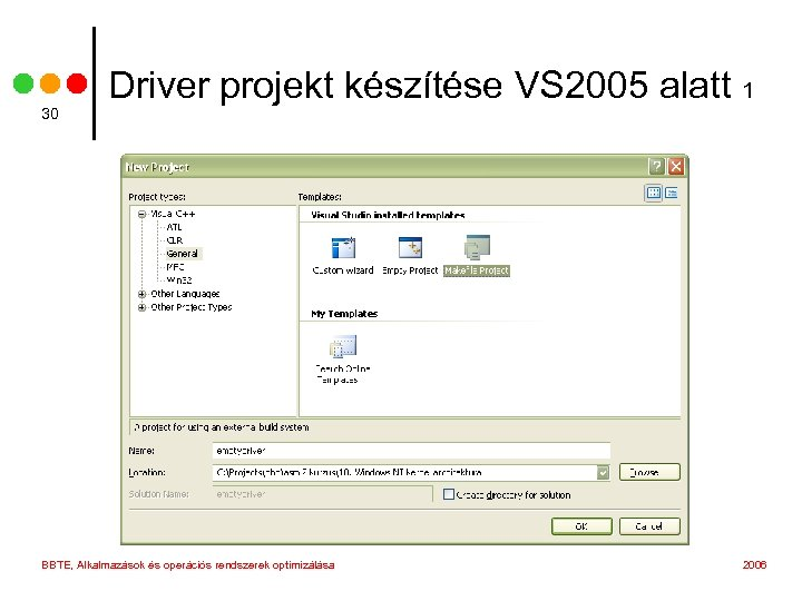 30 Driver projekt készítése VS 2005 alatt 1 BBTE, Alkalmazások és operációs rendszerek optimizálása