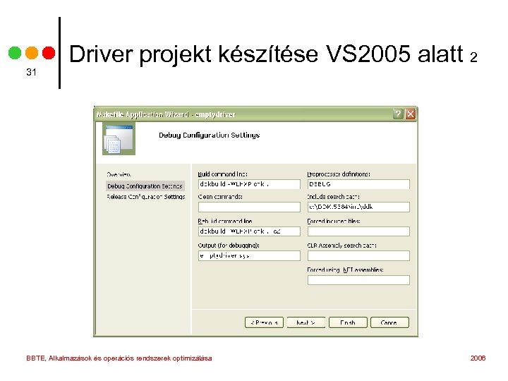 31 Driver projekt készítése VS 2005 alatt 2 BBTE, Alkalmazások és operációs rendszerek optimizálása