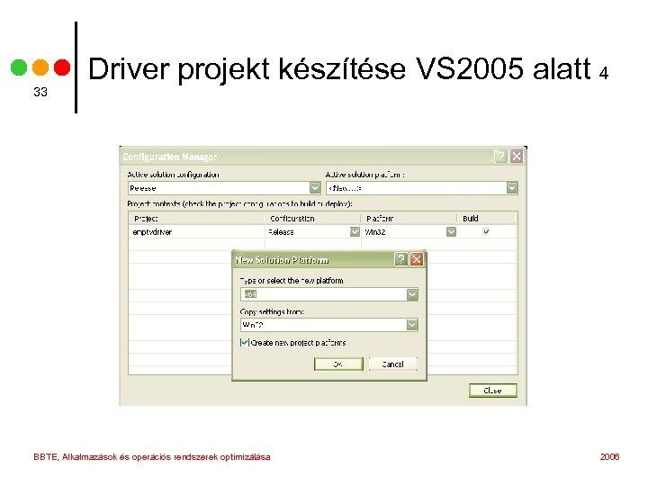 33 Driver projekt készítése VS 2005 alatt 4 BBTE, Alkalmazások és operációs rendszerek optimizálása