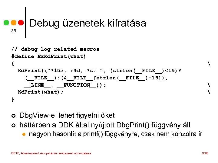 Debug üzenetek kiíratása 35 // debug log related macros #define Ex. Kd. Print(what) {