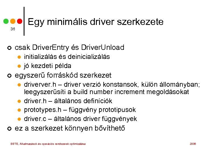 Egy minimális driver szerkezete 36 ¢ csak Driver. Entry és Driver. Unload l l