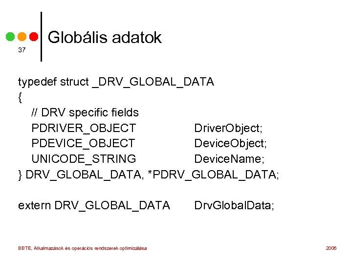 37 Globális adatok typedef struct _DRV_GLOBAL_DATA { // DRV specific fields PDRIVER_OBJECT Driver. Object;