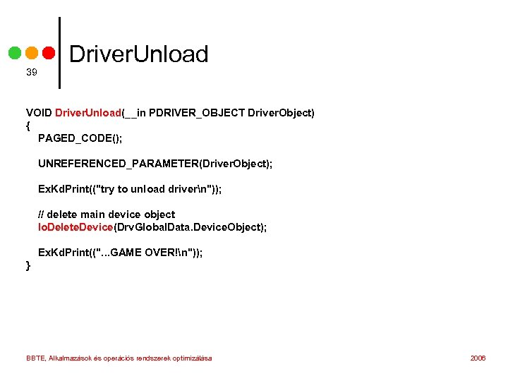 39 Driver. Unload VOID Driver. Unload(__in PDRIVER_OBJECT Driver. Object) { PAGED_CODE(); UNREFERENCED_PARAMETER(Driver. Object); Ex.