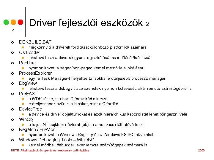 Driver fejlesztői eszközök 2 4 ¢ DDKBUILD. BAT l ¢ Osr. Loader l ¢