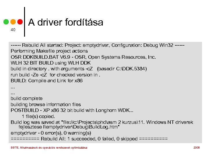 40 A driver fordítása ------ Rebuild All started: Project: emptydriver, Configuration: Debug Win 32