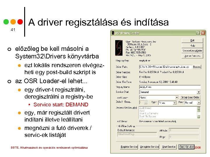 A driver regisztálása és indítása 41 ¢ előzőleg be kell másolni a System 32Drivers