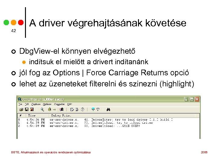 A driver végrehajtásának követése 42 ¢ Dbg. View-el könnyen elvégezhető l ¢ ¢ indítsuk