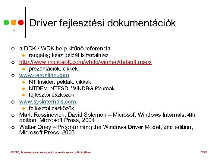 Driver fejlesztési dokumentációk 5 ¢ a DDK / WDK help kitűnő referencia l ¢