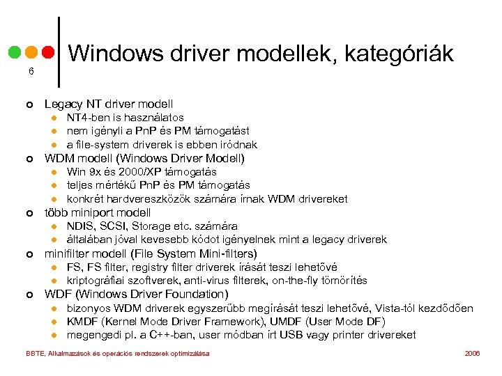 Windows driver modellek, kategóriák 6 ¢ Legacy NT driver modell l ¢ WDM modell