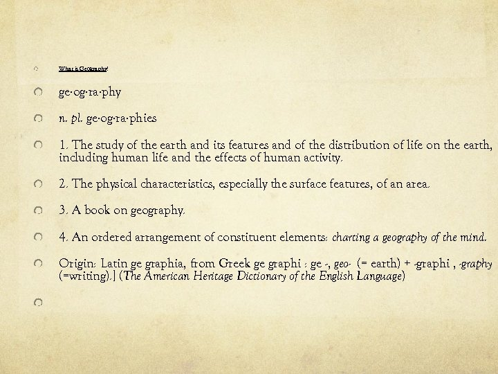 What is Geography? ge·og·ra·phy n. pl. ge·og·ra·phies 1. The study of the earth and