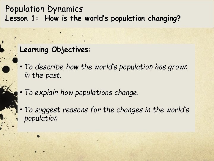 Population Dynamics Lesson 1: How is the world's population changing? Learning Objectives: • To