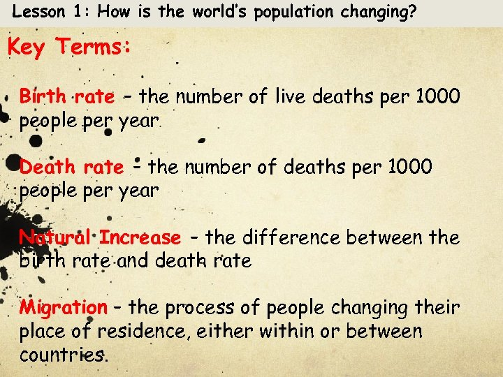 Lesson 1: How is the world's population changing? Key Terms: Birth rate – the