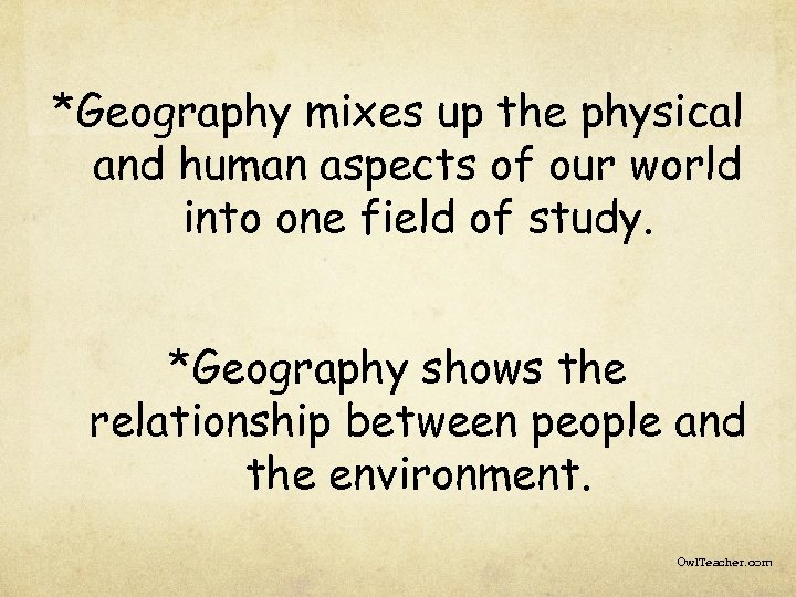 *Geography mixes up the physical and human aspects of our world into one field