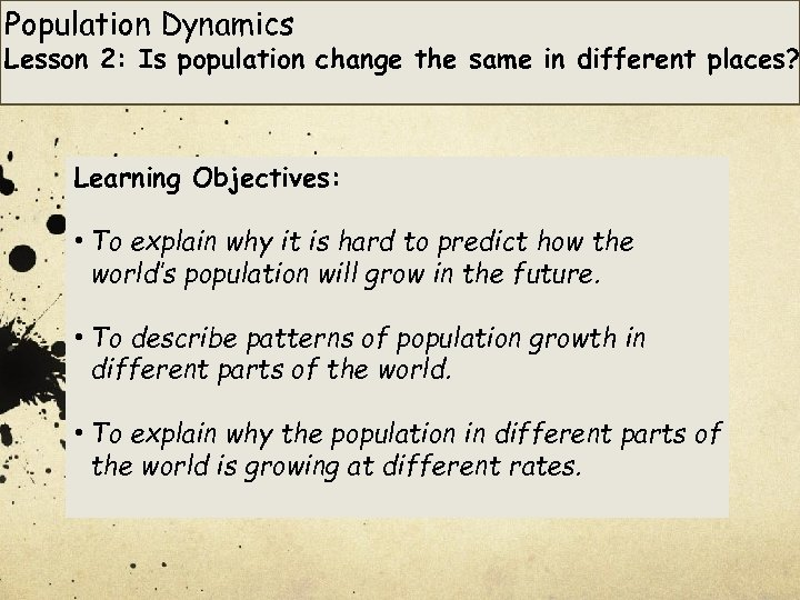 Population Dynamics Lesson 2: Is population change the same in different places? Learning Objectives: