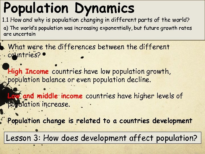 Population Dynamics 1. 1 How and why is population changing in different parts of