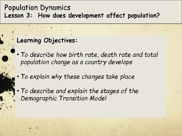 Population Dynamics Lesson 3: How does development affect population? Learning Objectives: • To describe