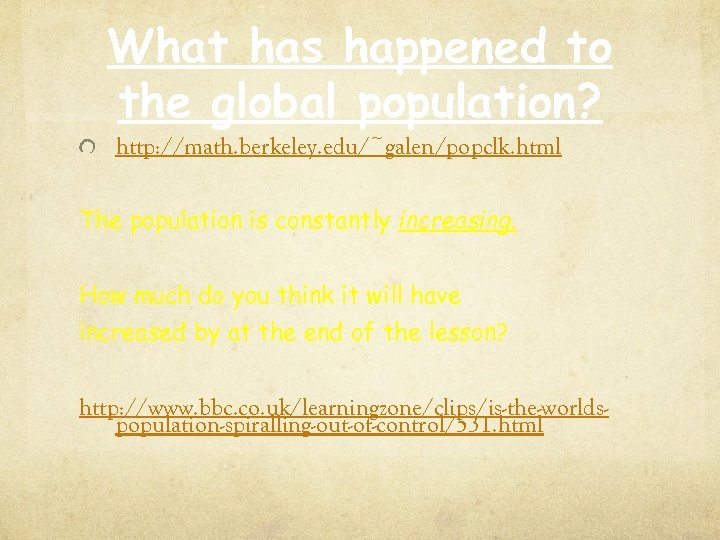 What has happened to the global population? http: //math. berkeley. edu/~galen/popclk. html The population