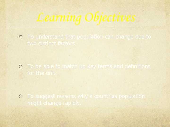 Learning Objectives To understand that population can change due to two distinct factors. To