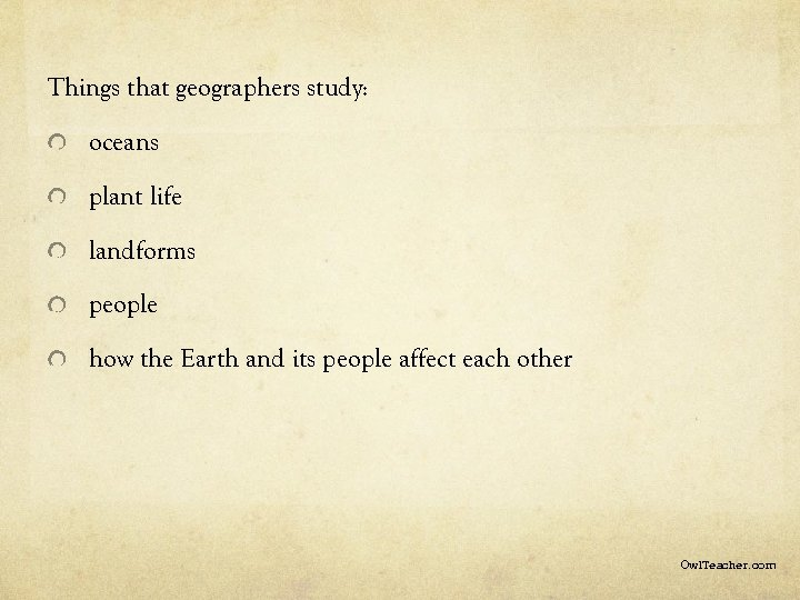 Things that geographers study: oceans plant life landforms people how the Earth and its