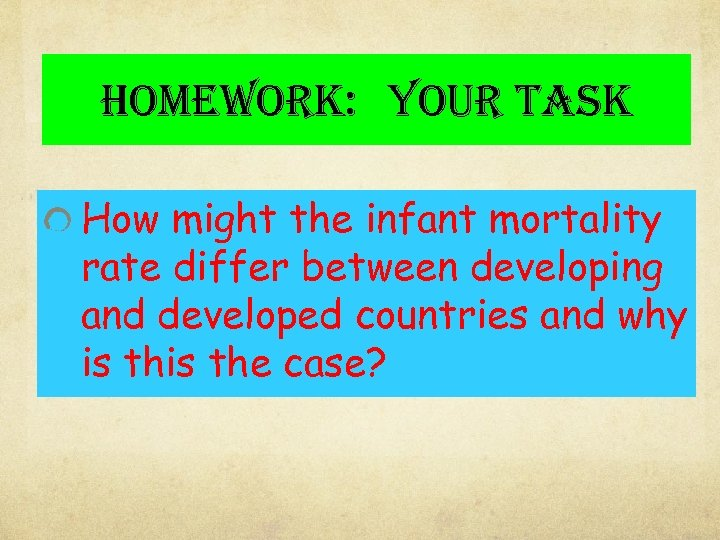 homework: your task How might the infant mortality rate differ between developing and developed