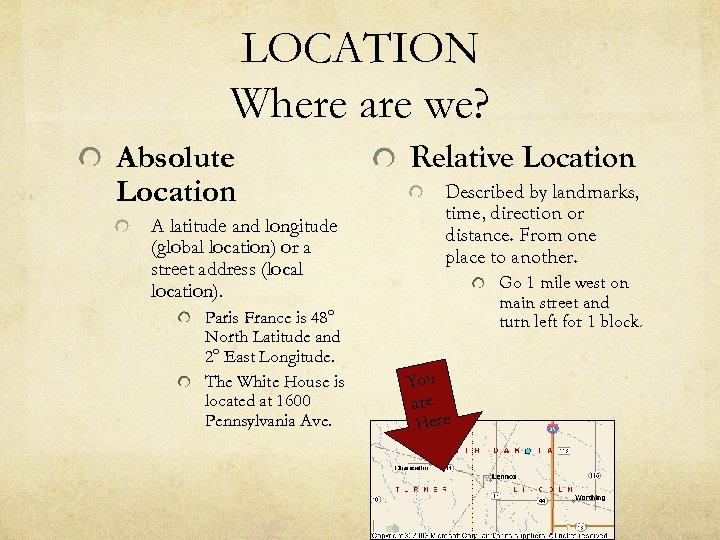LOCATION Where are we? Absolute Location A latitude and longitude (global location) or a