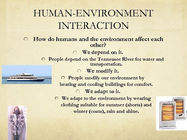 HUMAN-ENVIRONMENT INTERACTION How do humans and the environment affect each other? We depend on