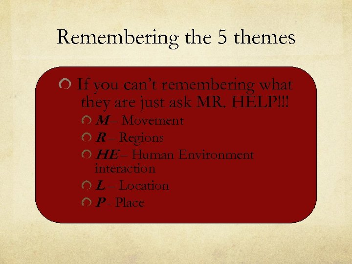 Remembering the 5 themes If you can't remembering what they are just ask MR.
