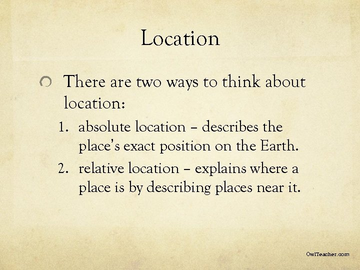 Location There are two ways to think about location: 1. absolute location – describes