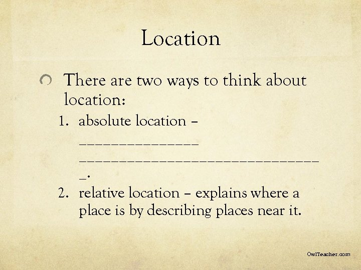 Location There are two ways to think about location: 1. absolute location – _______________________