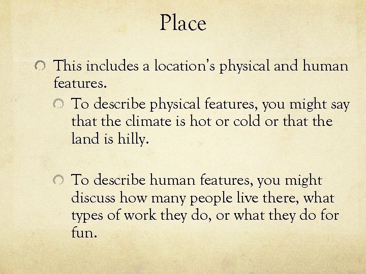 Place This includes a location's physical and human features. To describe physical features, you
