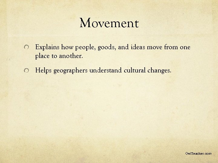 Movement Explains how people, goods, and ideas move from one place to another. Helps