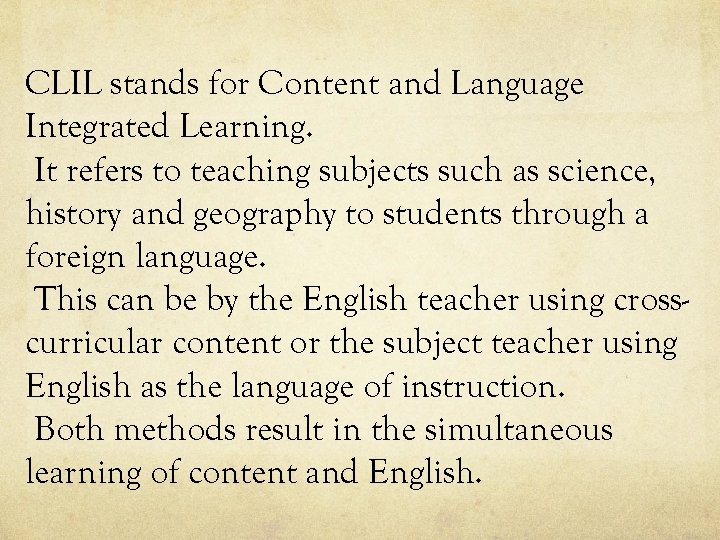 CLIL stands for Content and Language Integrated Learning. It refers to teaching subjects such