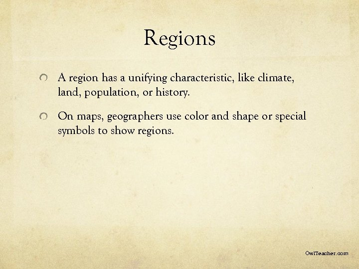 Regions A region has a unifying characteristic, like climate, land, population, or history. On